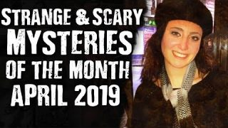 Strange & Scary Mysteries of the Month – April 2019