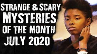 Strange & Scary Mysteries of the month July 2020